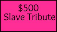500SlaveTribute